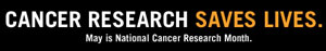 May: National Cancer Research Month.